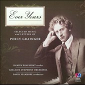 Ever Yours: Selected Music and Letters of Percy Grainger' / Damien Beaumont, reader; Adelaide SO; Stanhope