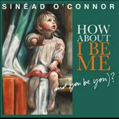 Sinéad O'Connor: How About I Be Me (And You Be You)?