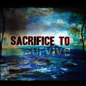 Sacrifice to Survive: Sacrifice to Survive [Digipak]