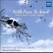 Choral music of Nancy Wertsch: With Peace in Mind / New York Virtuoso Singers, Harold Rosenbaum