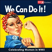 We Can Do It! Celebrating Women in WWII / Incl. In the Mood; Sing, Sing, Sing; Boogie Woogie Bugle Boy / US Navy Commodores Jazz Ensemble et al.