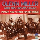 Glenn Miller & His Orchestra: Peggy and Other Pin-Up Girls