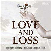 'Love and Loss' - Monteverdi: Madrigals / James Gilchrist, tenor; Arcangelo