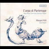 L'Arpa di Partenope - Harp Music from Early Baroque Naples / Margret Köll (harp)