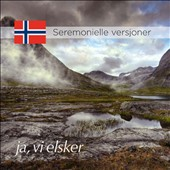 Ja, vi elsker: Ceremonial Versions / Staff Band of the Norwegian Armed Forces; Schola Cantorum