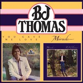 B.J. Thomas: You Gave Me Love/Miracle [12/2]
