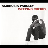 Ambrosia Parsley & the Elegant Too/Ambrosia Parsley: Weeping Cherry [Digipak]