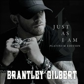Brantley Gilbert: Just as I Am [Platinum Edition] [Bonus Tracks] [5/19]