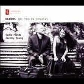 Brahms: The Violin Sonatas / Sadie Fields, violin; Jeremy Young, piano
