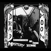 Dead Moon: Stranded in the Mystery Zone [Remastered] [Reissue] [Digipak]