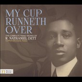 My Cup Runneth Over: The Complete Piano Works of R. Nathaniel Dett (1882-1943) / Clipper Erickson, piano
