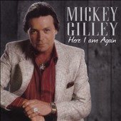 Mickey Gilley: Here I Am Again