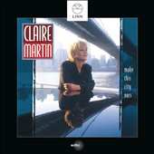 Claire Martin (Vocals): Make This City Ours