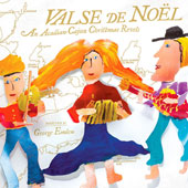 Valse de Noel: An Acadian-Cajun Christmas Revels - works by Aguillard, Alleman, Austin, Emlen, Larrieu, LeBlanc, Nägeli plus annonymous & traditional works / Revels choruses & ensembles