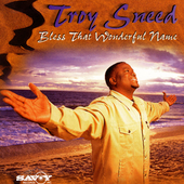 Troy Sneed: Bless That Wonderful Name