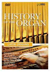 History of the Organ: Volume One - Latin Origins / Cabezón, Frescobaldi, Couperin et al [DVD]