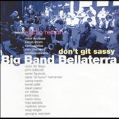 Big Band Bellaterrra: Don't Git Sassy