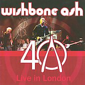 Wishbone Ash: 40: Live in London