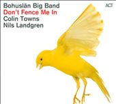 Colin Towns/Bohuslän Big Band/Nils Landgren: Don't Fence Me In: The Music of Cole Porter [Digipak]