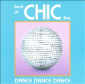 Chic: Dance, Dance, Dance: The Best of Chic Live