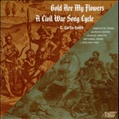Curtis-Smith: Gold Are My Flowers, A Civil War Song Cycle / Carmen Pelton