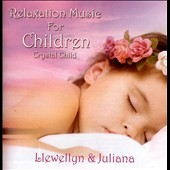 Llewellyn & Juliana/Juliana/Llewellyn (New Age): Relaxation Music For Children: Crystal Child