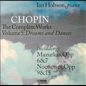 Chopin: The Complete Works, Vol. 5: Mazurkas Opp 6 & 7; Nocturnes, Opp 9 & 15 / Ian Hobson, piano