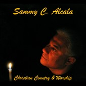 Sammy C. Alcala: Christian Country & Worship [Digipak]