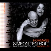 Hommage: Simeon ten Holt plays Simeon ten Holt Bagatellen