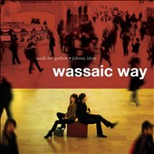 Sarah Lee Guthrie & Family/Johnny Irion/Sarah Lee Guthrie/Sarah Lee Guthrie & Johnny Irion: Wassaic Way