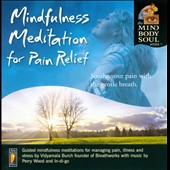 Vidyamala Burch: Mindfulness Meditaion For Pain Relief: Soothe Your Pain With the Gentle Breath