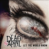 Dead by April: Let the World Know *