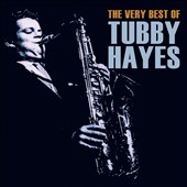 Tubby Hayes: The Very Best of Tubby Hayes