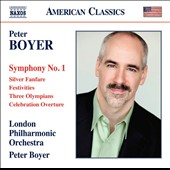 Peter Boyer (b.1970): Symphony No. 1; Silver Fanfare; Festivities; Three Olympians; Celebration Overture / London PO, Boyer