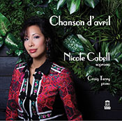 Chanson d'Avril - songs by Ravel, Liszt, Duparc, Bizet / Nicole Cabell, soprano; Craig Terry, piano
