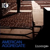 American Aggregate - Works by Nathan Lincoln-DeCuasitis; Armando Bayolo; Dan Visconti; Julia Adolphe; Stephen Gorbos; Gregory Spears / Inscape [CD+BluRay Audio]