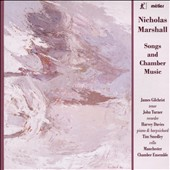 Nicholas Marshall (b.1942): Songs and Chamber Music / James Gilchrist, tenor; Harvey Davies, harpsichord et al.; Manchester Chamber Ensemble