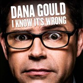 Dana Gould: I Know It's Wrong [PA] [Digipak]