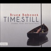 Bruce Babcock: 'Time, Still' - Chamber, Vocal, & Choral Music / The Debussy Trio;  Pasadena All Saints Church Choirs; James Walker et al.