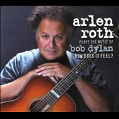 Arlen Roth: How Does It Feel: Arlen Roth Plays the Music of Bob Dylan [Digipak]