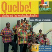Stanley & the Ten Sleepless Knights: Quelbe! Music of the U.S. Virgin Islands