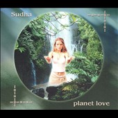 Sudha: Planet Love: Sacred Chants Honoring the Earth [Digipak] *