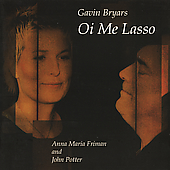 Gavin Bryars: Oi Me Lasso / Friman, Potter