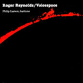 Roger Reynolds: Voicespace / Philip Larson