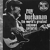 Roy Buchanan: The World's Greatest Unknown Guitarist