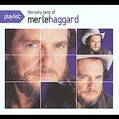 Merle Haggard: Playlist: The Very Best of Merle Haggard