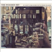 The Wooden Sky: If I Don't Come Home You'll Know I'm Gone
