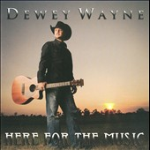 Dewey Wayne: Here For The Music