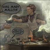 Hail Mary Mallon: Are You Gonna Eat That? [PA] [Digipak]
