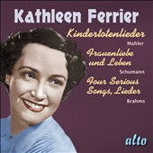 Mahler: Kindertotenlieder; Schumann: Frauenliebe un Leben; Brahms: Four Serious Songs / Kathleen Ferrier